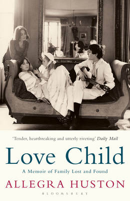 Love Child: A Memoir of Family Lost and Found by Allegra Huston