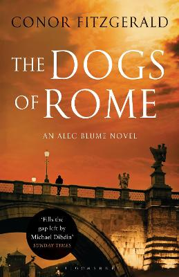 The Dogs of Rome An Alec Blume Novel by Conor Fitzgerald