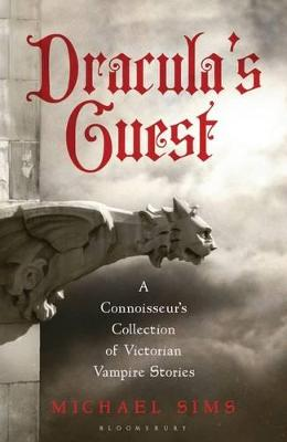 Dracula's Guest A Connoisseur's Collection of Victorian Vampire Stories by Michael Sims