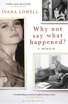 Why Not Say What Happened? A Memoir by Ivana Lowell