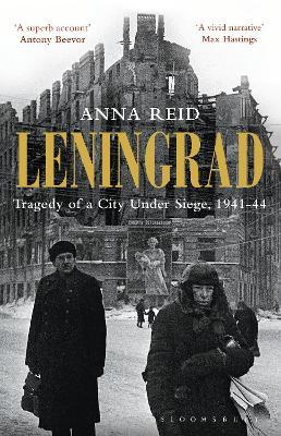 Leningrad Tragedy of a City under Siege, 1941-44 by Anna Reid