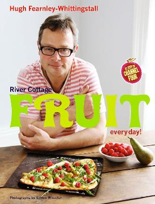 River Cottage Fruit Every Day! by Hugh Fearnley-Whittingstall