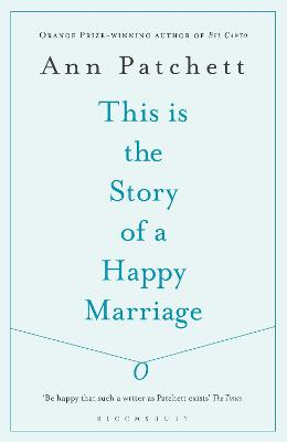 This is the Story of a Happy Marriage by Ann Patchett