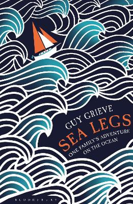 Sea Legs One Family's Adventure on the Ocean by Guy Grieve