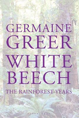 White Beech The Rainforest Years by Germaine Greer