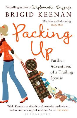 Packing Up Further Adventures of a Trailing Spouse by Brigid Keenan