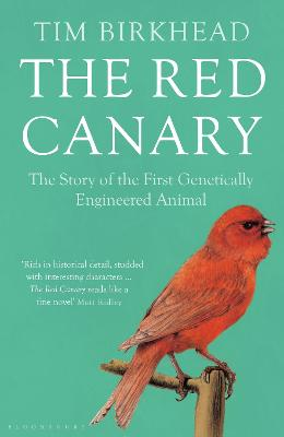 The Red Canary The Story of the First Genetically Engineered Animal by Tim Birkhead