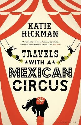 Travels with a Mexican Circus by Katie Hickman