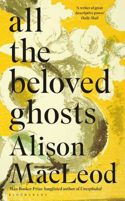 All the Beloved Ghosts by Alison Macleod