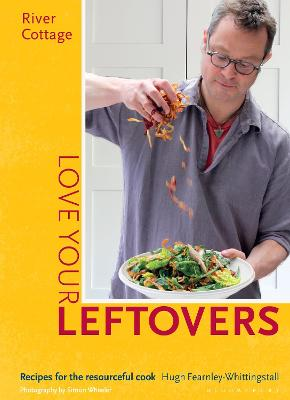 River Cottage Love Your Leftovers Recipes for the Resourceful Cook by Hugh Fearnley-Whittingstall