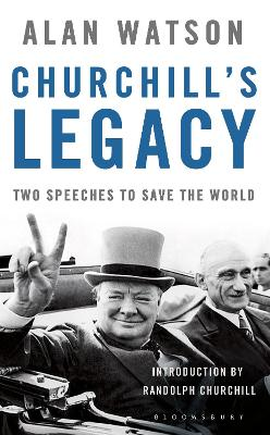 Churchill's Legacy Two Speeches to Save the World by Alan Watson