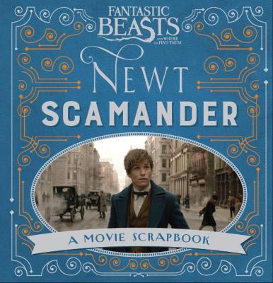 Fantastic Beasts and Where to Find Them - Newt Scamander A Movie Scrapbook