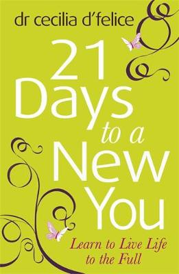 Twenty One Days to a New You : Learn to Live Life to the Full by Cecilia d'Felice