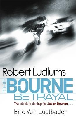 Robert Ludlum's The Bourne Betrayal by Eric Lustbader