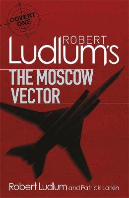 Robert Ludlum's The Moscow Vector by Robert Ludlum and Patrick Larkin