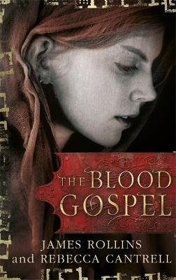 The Blood Gospel by James Rollins, Rebecca Cantrell