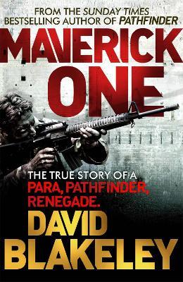 Maverick One The True Story of a Para, Pathfinder, Renegade by David Blakeley
