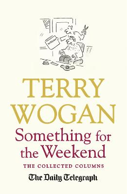 Something for the Weekend The Collected Columns of Sir Terry Wogan by Sir Terry, OBE Wogan, Telegraph Media Group