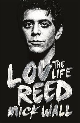 Lou Reed The Life by Mick Wall