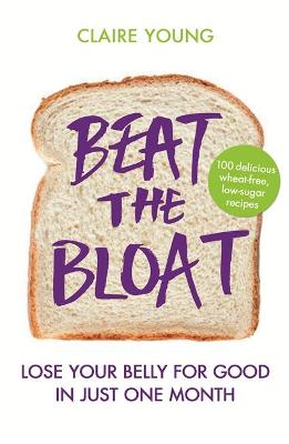 Beat the Bloat Lose Your Belly for Good in Just One Month by Claire Young