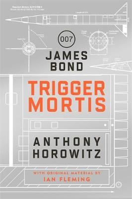 Trigger Mortis A James Bond Novel by Anthony Horowitz