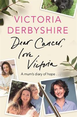 Cover for Dear Cancer, Love Victoria by Victoria Derbyshire