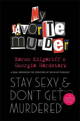 Stay Sexy and Don't Get Murdered The Definitive How-To Guide From the My Favorite Murder Podcast