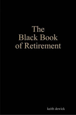 The Black Book of Retirement by Keith Dewick