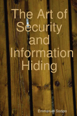 The Art of Security and Information Hiding by Emmanuel Sodipo