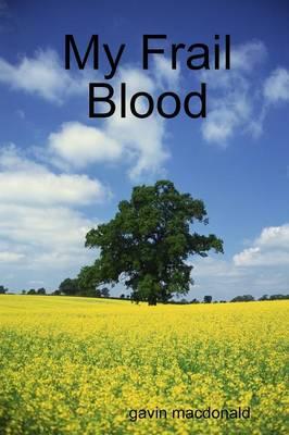 My Frail Blood by Gavin MacDonald