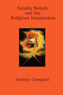 Totality Beliefs and the Religious Imagination by Anthony Campbell