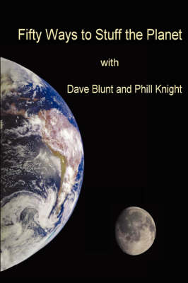 Fifty Ways to Stuff the Planet by Dave Blunt, Phil Knight