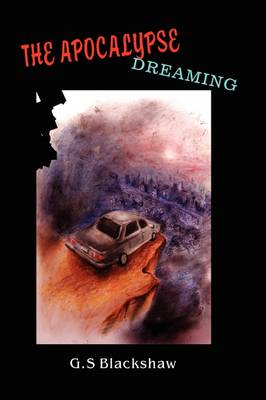 The Apocalypse Dreaming by G.S Blackshaw