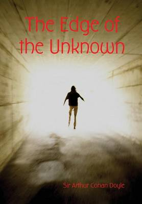 The Edge of the Unknown by Sir Arthur Conan Doyle