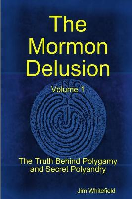 The Mormon Delusion. Volume 1. Paperback Version by Jim Whitefield