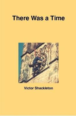 There Was a Time by Victor Shackleton