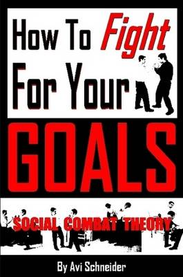 How To Fight For Your Goals by Avi Schneider