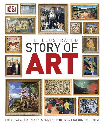 Cover for The Illustrated Story of Art The Great Art Movements and the Paintings that Inspired them by DK