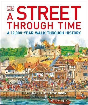 A Street Through Time A 12,000-Year Walk Through History by Steve Noon