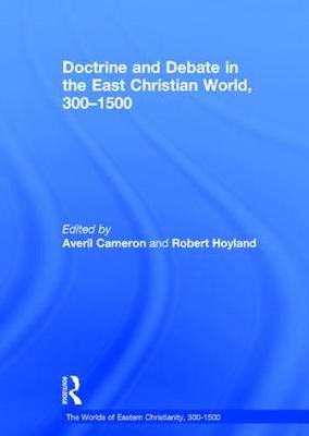 Doctrine and Debate in the East Christian World, 300-1500 by Averil Cameron
