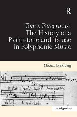 Tonus Peregrinus: The History of a Psalm-tone and its use in Polyphonic Music by Mattias Lundberg