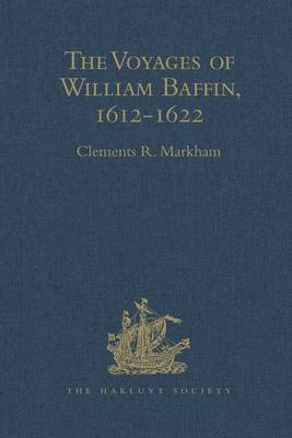 The Voyages of William Baffin, 1612-1622 by Sir Clements Robert Markham