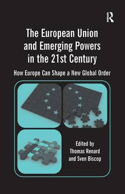 The European Union and Emerging Powers in the 21st Century How Europe Can Shape a New Global Order by Prof. Dr. Sven Biscop