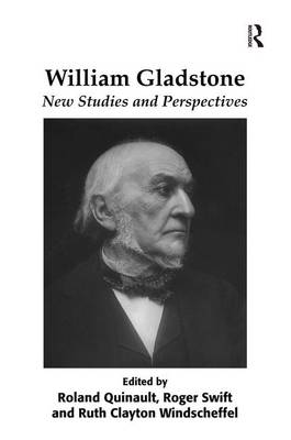 William Gladstone New Studies and Perspectives by Dr. Roland Quinault