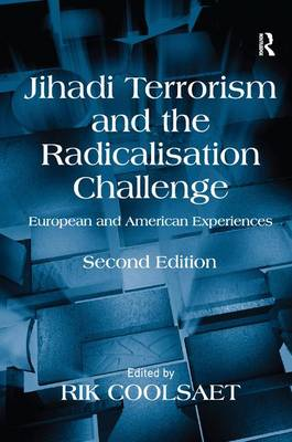 Jihadi Terrorism and the Radicalisation Challenge European and American Experiences by Prof. Dr. Rik Coolsaet