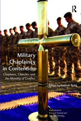 Military Chaplaincy in Contention Chaplains, Churches and the Morality of Conflict by Dr. Nicola Slee