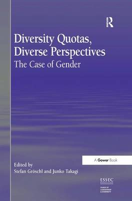 Diversity Quotas, Diverse Perspectives The Case of Gender by Dr. Stefan Groschl, Dr. Junko Takagi