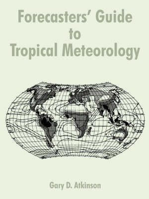 Forecasters' Guide to Tropical Meteorology by Gary D Atkinson