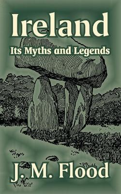 Ireland Its Myths and Legends by J M Flood