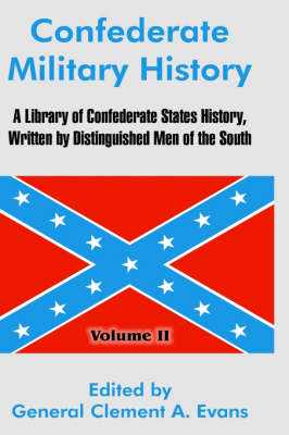Confederate Military History A Library of Confederate States History, Written by Distinguished Men of the South (Volume II) by General Clement a Evans
